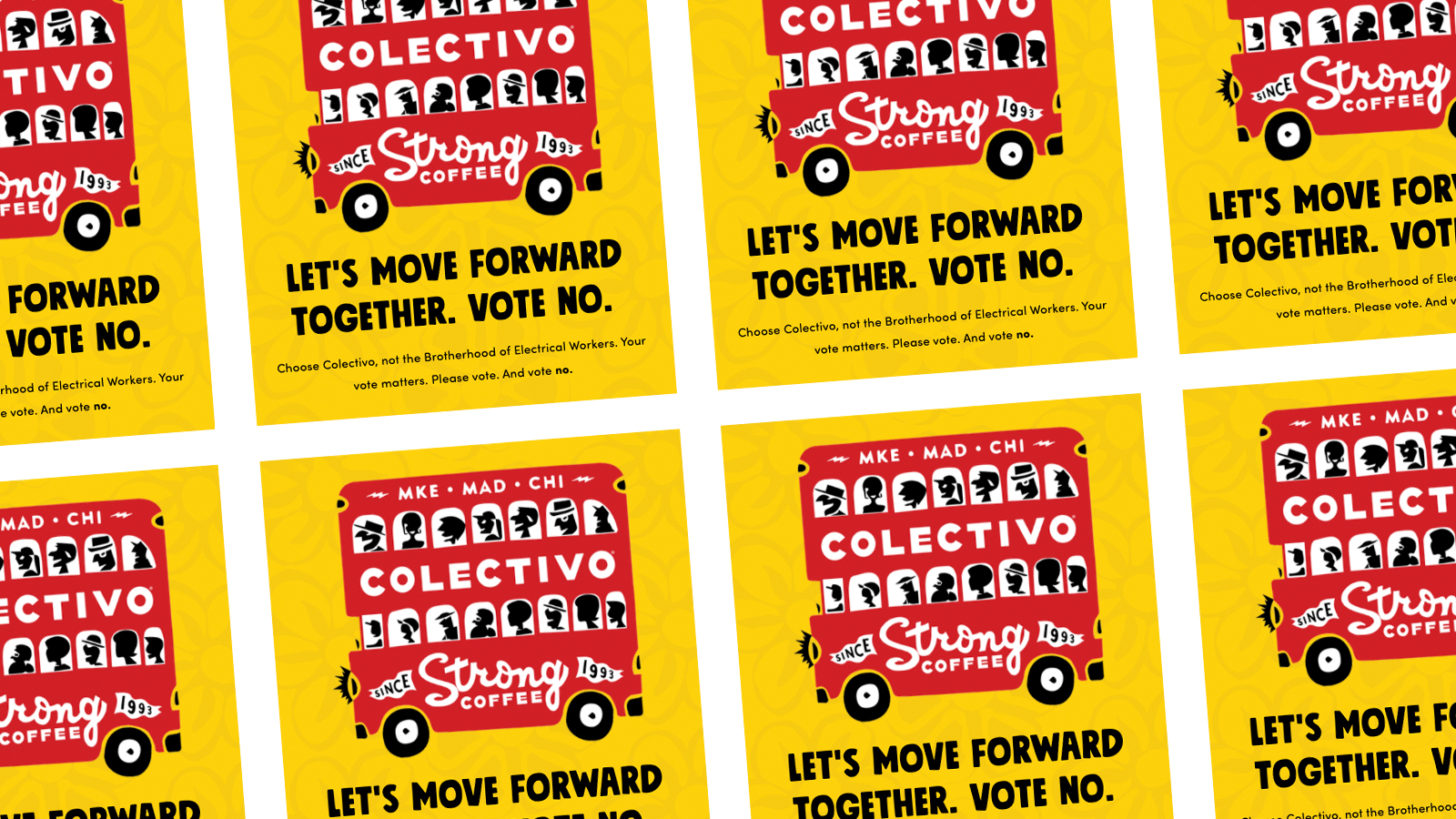 """A pattern of """"Colectivo Coffee Vote No On The Union"""" posters with red illustrated double-decker busses full of people with the language """"Let's move forward together. Vote no"""" and """"Choose Colectivo, not the IBEW. Your vote matters. Please vote. And vote no."""""""